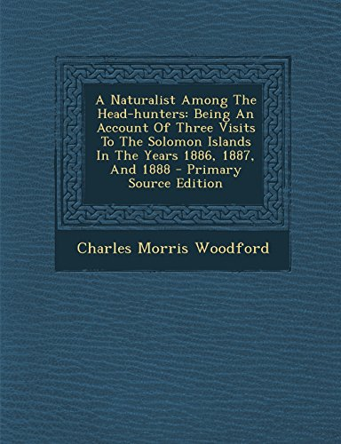 9781293783672: A Naturalist Among The Head-hunters: Being An Account Of Three Visits To The Solomon Islands In The Years 1886, 1887, And 1888