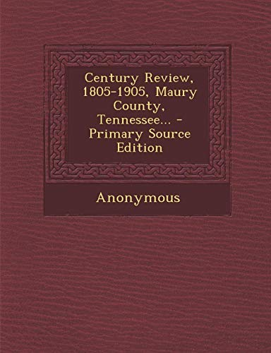 Century Review, 1805-1905, Maury County, Tennessee...: Anonymous