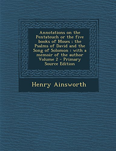 9781293787380: Annotations on the Pentateuch or the five books of Moses ; the Psalms of David and the Song of Solomon: with a memoir of the author Volume 2