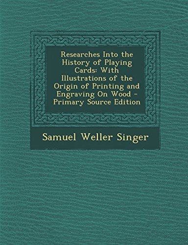 9781293787724: Researches Into the History of Playing Cards: With Illustrations of the Origin of Printing and Engraving On Wood