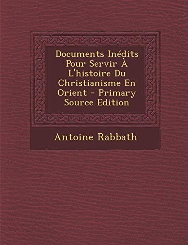 9781293787960: Documents Inedits Pour Servir A L'Histoire Du Christianisme En Orient - Primary Source Edition (French Edition)