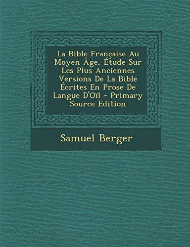 9781293788363: La Bible Francaise Au Moyen Age, Etude Sur Les Plus Anciennes Versions de La Bible Ecrites En Prose de Langue D'Oil