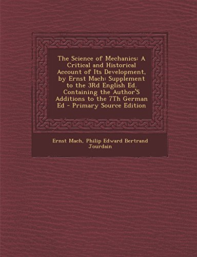 9781293788677: The Science of Mechanics: A Critical and Historical Account of Its Development, by Ernst Mach: Supplement to the 3rd English Ed. Containing the