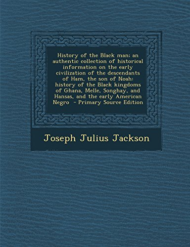 9781293791523: History of the Black man; an authentic collection of historical information on the early civilization of the descendants of Ham, the son of Noah: ... and Hansas, and the early American Negro