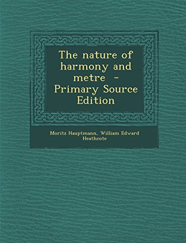 The Nature of Harmony and Metre - Primary Source Edition: Hauptmann, Moritz
