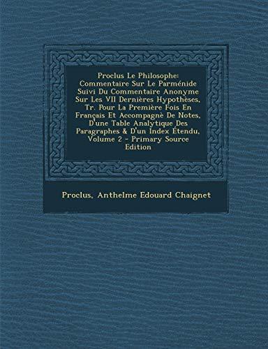9781293794289: Proclus Le Philosophe: Commentaire Sur Le Parmenide Suivi Du Commentaire Anonyme Sur Les VII Dernieres Hypotheses, Tr. Pour La Premiere Fois