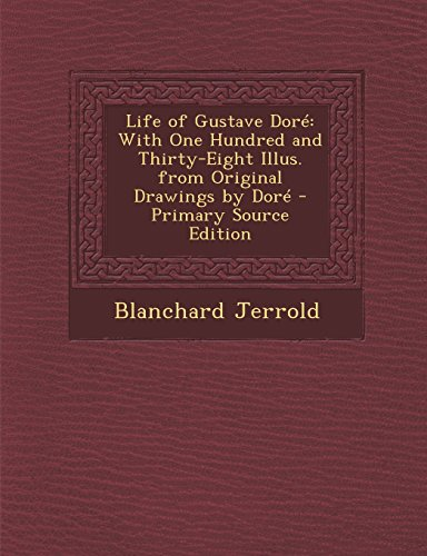 9781293794395: Life of Gustave Doré: With One Hundred and Thirty-Eight Illus. from Original Drawings by Doré