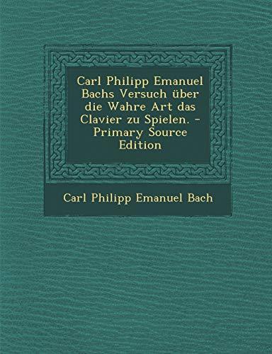 9781293795149: Carl Philipp Emanuel Bachs Versuch Uber Die Wahre Art Das Clavier Zu Spielen. - Primary Source Edition (German Edition)