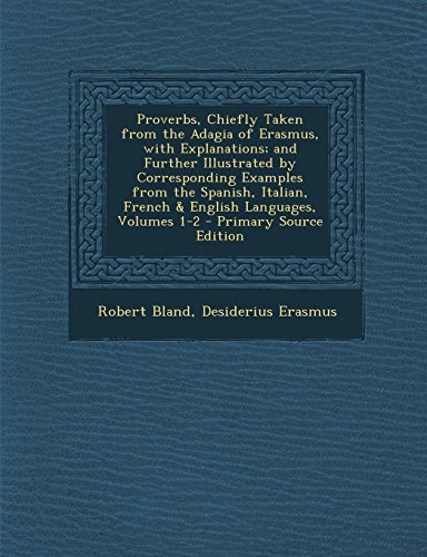9781293796245: Proverbs, Chiefly Taken from the Adagia of Erasmus, with Explanations; and Further Illustrated by Corresponding Examples from the Spanish, Italian, French & English Languages, Volumes 1-2