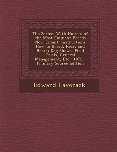 9781293796306: The Setter: With Notices of the Most Eminent Breeds Now Extant: Instructions How to Breed, Rear, and Break; Dog Shows, Field Trials, General Management, Etc., 1872