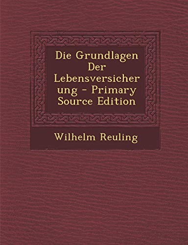 9781293796900: Die Grundlagen Der Lebensversicherung - Primary Source Edition