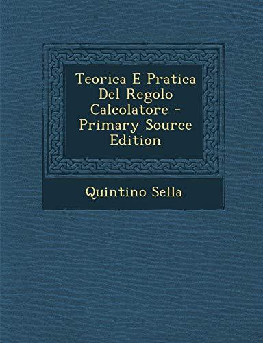 9781293796986: Teorica E Pratica del Regolo Calcolatore - Primary Source Edition (Italian Edition)