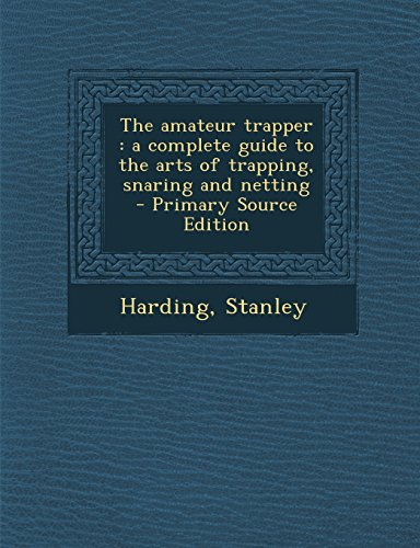 9781293799611: The amateur trapper: a complete guide to the arts of trapping, snaring and netting