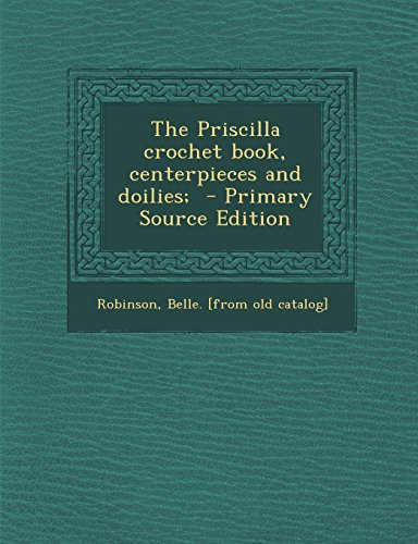 9781293799826: The Priscilla crochet book, centerpieces and doilies;