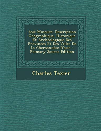 9781293800072: Asie Mineure: Description Géographique, Historique Et Archéologique Des Provinces Et Des Villes De La Chersonnèse D'asie (French Edition)