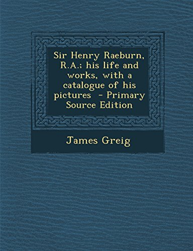 9781293801543: Sir Henry Raeburn, R.A.; his life and works, with a catalogue of his pictures