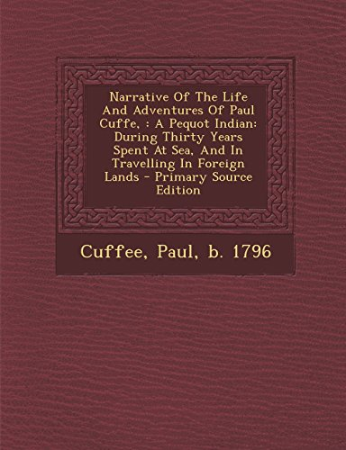 9781293801598: Narrative of the Life and Adventures of Paul Cuffe,: A Pequot Indian: During Thirty Years Spent at Sea, and in Travelling in Foreign Lands - Primary S