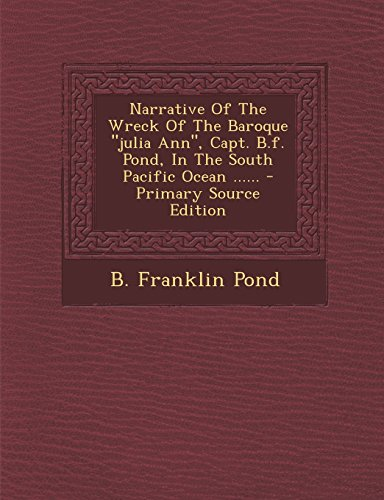 """9781293801727: Narrative Of The Wreck Of The Baroque """"julia Ann"""", Capt. B.f. Pond, In The South Pacific Ocean ......"""