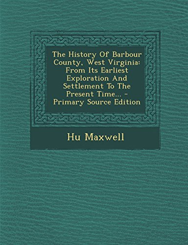 9781293803738: The History of Barbour County, West Virginia: From Its Earliest Exploration and Settlement to the Present Time... - Primary Source Edition