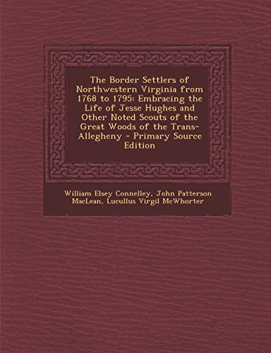 9781293803899: The Border Settlers of Northwestern Virginia from 1768 to 1795: Embracing the Life of Jesse Hughes and Other Noted Scouts of the Great Woods of the Tr