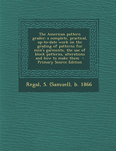 9781293805763: The American pattern grader; a complete, practical, up-to-date work on the grading of patterns for men's garments, the use of block patterns, alterations and how to make them