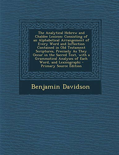 9781293805923: The Analytical Hebrew and Chaldee Lexicon: Consisting of an Alphabetical Arrangement of Every Word and Inflection Contained in Old Testament ... Analyses of Each Word, and Lexicographi