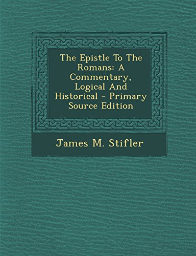 9781293805961: The Epistle To The Romans: A Commentary, Logical And Historical