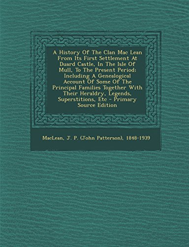 9781293805985: A History Of The Clan Mac Lean From Its First Settlement At Duard Castle, In The Isle Of Mull, To The Present Period; Including A Genealogical Account ... Their Heraldry, Legends, Superstitions, Etc