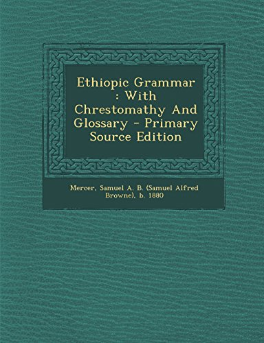 9781293806012: Ethiopic Grammar: With Chrestomathy and Glossary - Primary Source Edition
