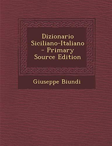 Dizionario Siciliano-Italiano - Primary Source Edition: Giuseppe Biundi