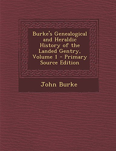 Burke's Genealogical and Heraldic History of the Landed Gentry, Volume 1 - Primary Source ...
