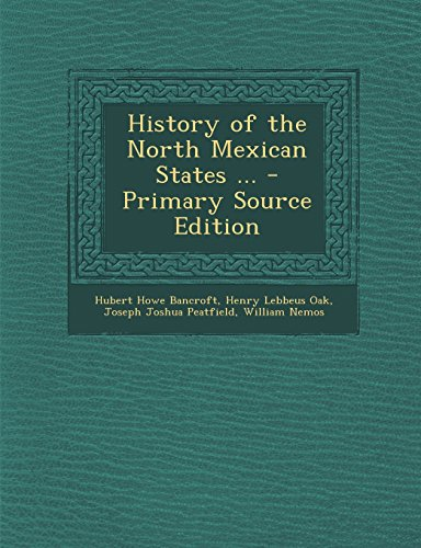 9781293808511: History of the North Mexican States ... - Primary Source Edition