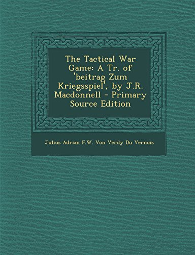 9781293808535: The Tactical War Game: A Tr. of 'Beitrag Zum Kriegsspiel', by J.R. MacDonnell - Primary Source Edition