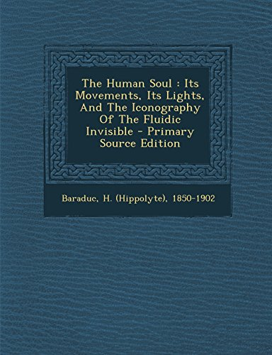 9781293809013: The Human Soul: Its Movements, Its Lights, And The Iconography Of The Fluidic Invisible