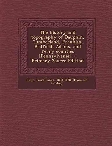 9781293809068: The history and topography of Dauphin, Cumberland, Franklin, Bedford, Adams, and Perry counties [Pennsylvania]
