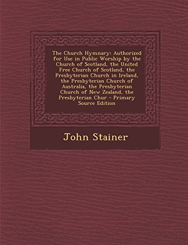 9781293810637: The Church Hymnary: Authorized for Use in Public Worship by the Church of Scotland, the United Free Church of Scotland, the Presbyterian Church in ... Church of New Zealand, the Presbyterian Chur