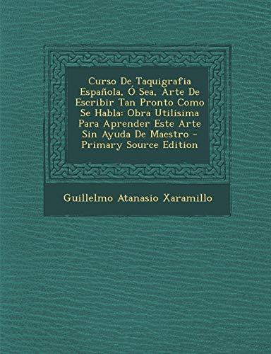 9781293812372: Curso De Taquigrafia Española, Ó Sea, Arte De Escribir Tan Pronto Como Se Habla: Obra Utilisima Para Aprender Este Arte Sin Ayuda De Maestro (Spanish Edition)