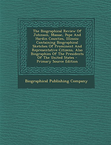 9781293813263: The Biographical Review Of Johnson, Massac, Pope And Hardin Counties, Illinois: Containing Biographical Sketches Of Prominent And Representative ... Of The Presidents Of The United States