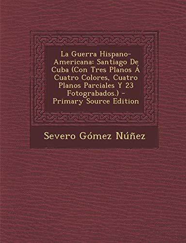 9781293813874: La Guerra Hispano-Americana: Santiago de Cuba (Con Tres Planos a Cuatro Colores, Cuatro Planos Parciales y 23 Fotograbados.) - Primary Source Editi