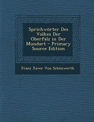 9781293815403: Sprichworter Des Volkes Der Oberfalz in Der Mundart - Primary Source Edition