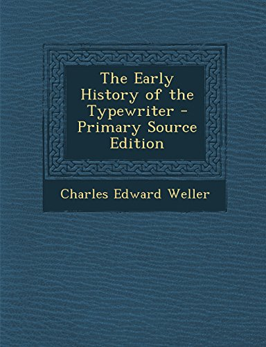 9781293815472: The Early History of the Typewriter - Primary Source Edition
