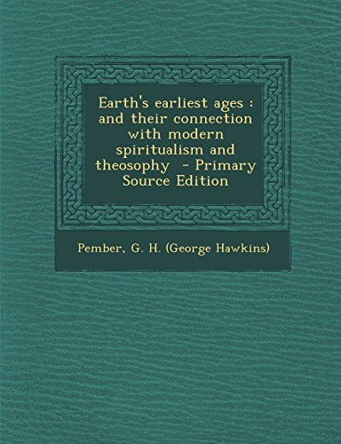 9781293817193: Earth's Earliest Ages: And Their Connection with Modern Spiritualism and Theosophy