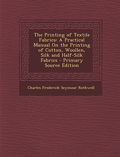 9781293819043: The Printing of Textile Fabrics: A Practical Manual On the Printing of Cotton, Woollen, Silk and Half-Silk Fabrics