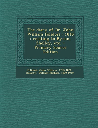 9781293819494: The diary of Dr. John William Polidori: 1816 : relating to Byron, Shelley, etc.