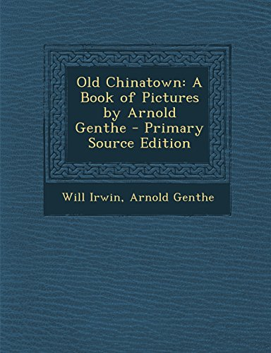 9781293819876: Old Chinatown: A Book of Pictures by Arnold Genthe