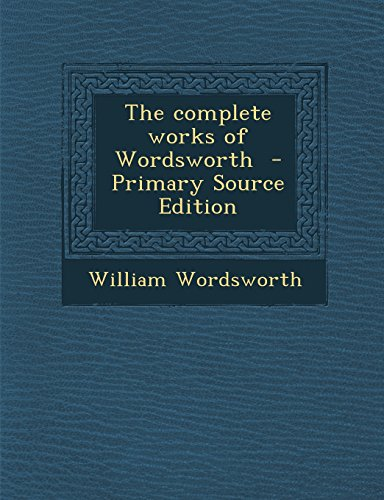 9781293820506: The Complete Works of Wordsworth - Primary Source Edition