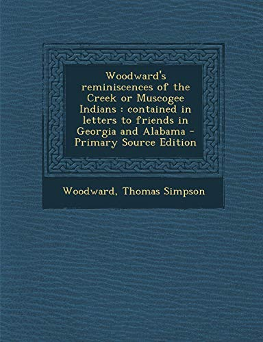 9781293821121: Woodward's reminiscences of the Creek or Muscogee Indians: contained in letters to friends in Georgia and Alabama