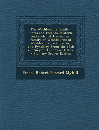 9781293821190: The Washbourne family: notes and records, historic and social of the ancient family of Washbourne of Washbourne, Wichenford and Pytchley from the 12th century to the present time