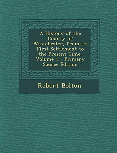 9781293821312: A History of the County of Westchester, from Its First Settlement to the Present Time, Volume 1
