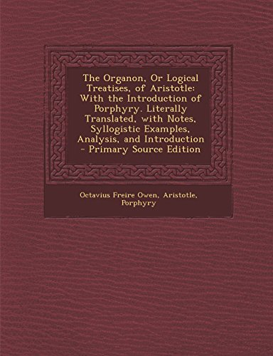 9781293821350: The Organon, Or Logical Treatises, of Aristotle: With the Introduction of Porphyry. Literally Translated, with Notes, Syllogistic Examples, Analysis, and Introduction
